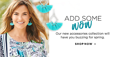 "Add Some ""Wow""! Our new accessories collection will have you buzzing for spring. Shop Now."