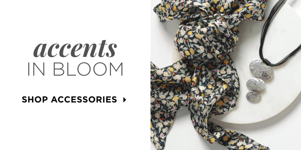 Accents in Bloom. Shop Accessories.