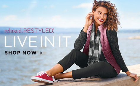 Relaxed. Restyled.® Live In It. Shop Now.